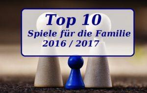 Top 10 Spiele für die Ganze Familie 2016 / 2017